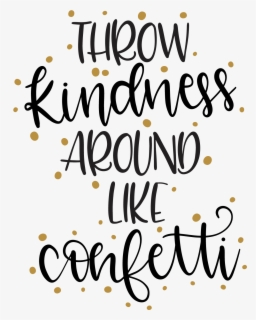 Throw Kindness Like Confetti Svg Free Transparent Clipart Clipartkey